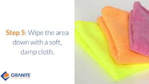 Step 5: Wipe the Area Down with a Soft, Damp Cloth